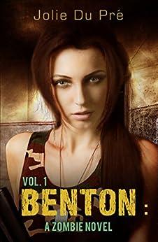 Benton: A Zombie Novel: Volume One by [Jolie Du Pré]