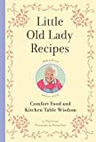 img - for Little Old Lady Recipes: Comfort Food and Kitchen Table Wisdom book / textbook / text book