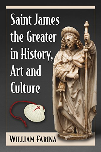 Saint James the Greater in History, Art and Culture por William Farina