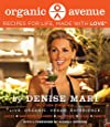 Organic Avenue: Recipes for Life, Made with LOVE*