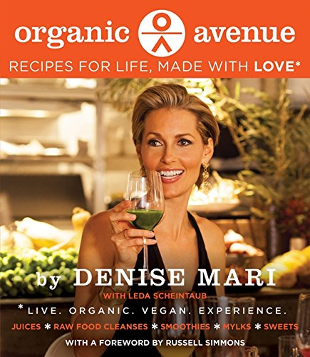 Organic Avenue: Recipes for Life, Made with LOVE* by Denise Mari