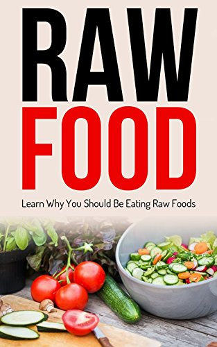 Raw Food: Raw Food Diet Cleanse Vegetarian (Fat Loss Vegan Nutrition Book 1) by Kim Anthony