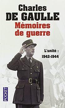 Mémoires de guerre : Tome 2, L'unité 1942-1944 par Gaulle