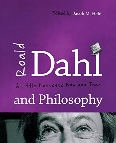 Roald Dahl and Philosophy: A Little Nonsense Now and - Jacobs Marc Young