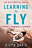 Learning to Fly: A Memoir of Hanging On and Letting Go by Steph Davis (2015-11-03)