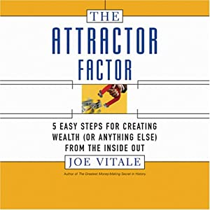 The Attractor Factor: Five Easy Steps for Creating Wealth from the Inside Out