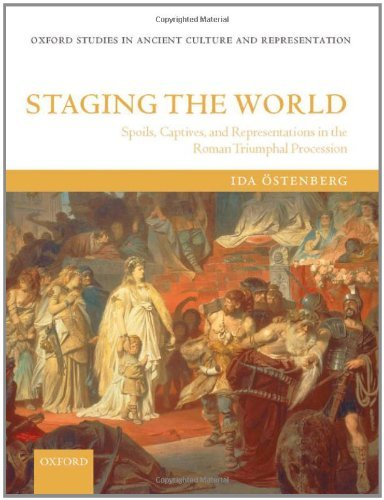 Download Staging the World: Spoils, Captives, and Representations in the Roman Triumphal Procession (Oxford Studies in Ancient Culture and Representation) Pdf