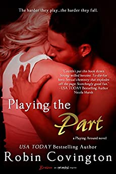 Playing the Part (Playing Around Book 1) by [Covington, Robin]