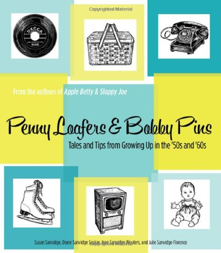 Penny Loafers & Bobby Pins: Tales and Tips from Growing Up in the '50s and '60s by Susan Sanvidge, Diane Sanvidge Seckar, Jean Sanvidge Wouters, Julie Sanvidge Florence