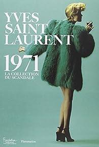 Yves Saint Laurent 1971 : La collection du scandale par Olivier Saillard