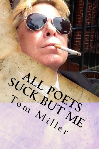 Tom Miller - All Poets Suck But Me: Why Am I Sad ebook