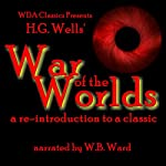 WDA Classics Presents H. G. Wells' War of the Worlds: A Re-Introduction to a Classic | H. G. Wells,W. B. Ward - introduction