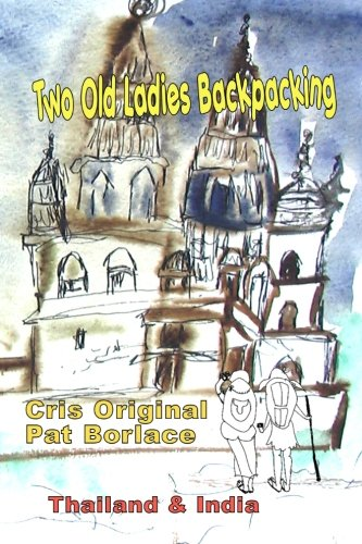 Read Online Two Old Ladies Backpacking: thailand and india pdf