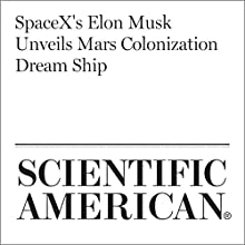 SpaceX's Elon Musk Unveils Mars Colonization Dream Ship Other by Mike Wall Narrated by Jef Holbrook
