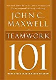 Teamwork 101: What Every Leader Needs to Know (101 (Thomas Nelson)), John C. Maxwell, 1400280257