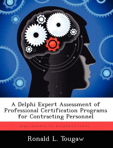 A Delphi Expert Assessment of Professional Certification Programs for Contracting Personnel by Tougaw Ronald L. (2012-10-09) Paperback by