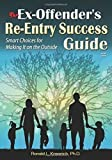 The Ex-Offender's Re-Entry Success Guide: Smart Choices for Making It on the Outside