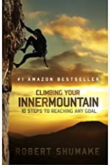 Climbing Your Inner Mountain: Ten Steps to Reaching Any Goal Kindle Edition