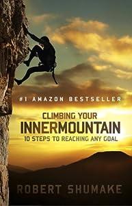 Climbing Your Inner Mountain: Ten Steps to Reaching Any Goal