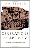 Generations of Captivity : A History of African-American Slaves, Berlin, Ira, 0674016246