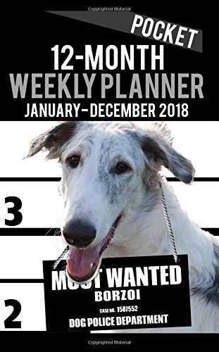 "Read Online 2018 Pocket Weekly Planner - Most Wanted Borzoi: Daily Diary Monthly Yearly Calendar 5"" x 8"" Schedule Journal Organizer Notebook Appointment (Small Pocket Book Size Dog Planners 2018) (Volume 52) pdf epub"