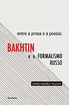Entre a prosa e a poesia: Bakhtin e o formalismo russo por [Tezza, Cristovão]