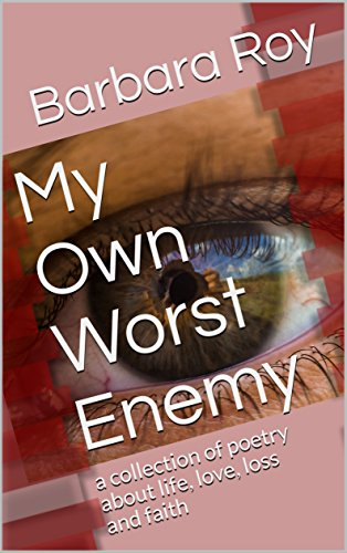 (My Own Worst Enemy: a collection of poetry about life, love, loss and faith)