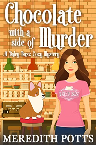 Chocolate With A Side Of Murder (Daley Buzz Cozy Mystery Book 1)