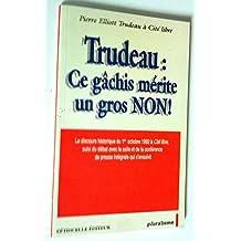 Pierre Elliott Trudeau : Ce gachis merite un gros NON! / by Pierre Trudeau (L'etincelle Editeur Books, Montreal) : Le discours historique du 1er octobre 1992 à Cité libre suivi du débat avec la salle et de la conférence de presse intégrale qui s'ensuivit