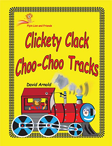 Clickety Clack Choo Choo Tracks (Flyin Lion and Friends Book 9) by [Arnold, David]