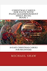 Christmas Carols For Flute With Piano Accompaniment Sheet Music Book 1: 10 Easy Christmas Carols For Beginners (Volume 1) Paperback