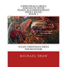 Christmas Carols For Flute With Piano Accompaniment Sheet Music Book 1: 10 Easy Christmas Carols For Beginners (Volume 1)