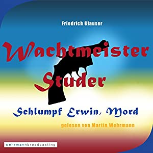 Schlumpf Erwin, Mord (Wachtmeister Studer) Hörbuch