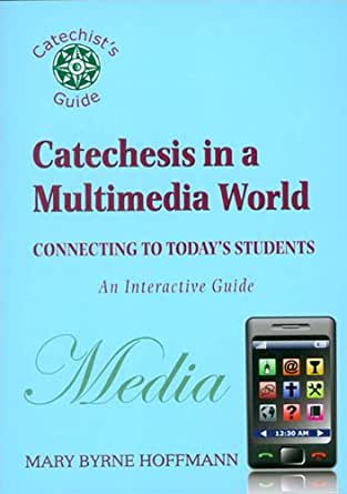 Catechesis in a Multimedia World: Connecting to Todays Students ...
