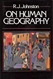 On Human Geography, Johnston, R. J., 0631140239