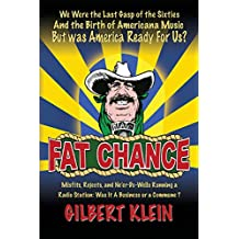 FAT CHANCE: We Were The Last Gasp of the Sixties And the Birth of Americana Music But Was America Ready For Us?