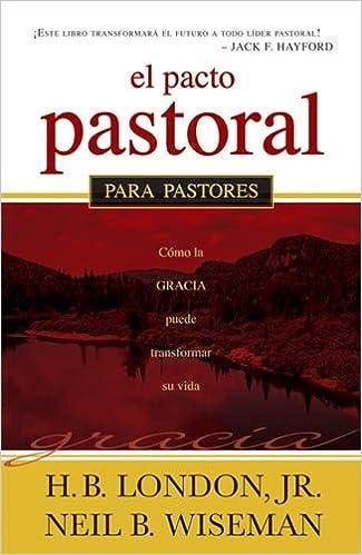 El Pacto Pastoral: Para Pastores: Amazon.es: London, H. B., Wiseman, Neil B.: Libros