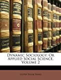 Dynamic Sociology, Lester Frank Ward, 1147058113