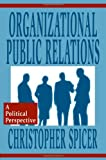 Organizational Public Relations : A Political Perspective, Spicer, Christopher, 0805818383