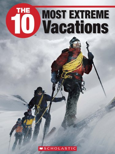 The 10 Most Extreme Vacations (10 (Franklin Watts)) PDF