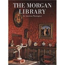 The Morgan Library: An American Masterpiece