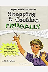 Joyful Momma's Guide to Shopping & Cooking Frugally: Tasty Tips for Saving Money from the Grocery Store to the Dinner Table Paperback