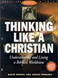 Thinking Like a Christian: Understanding and Living a Biblical Worldview; Student Journal (Worldviews Student Journal in Focus)