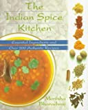 Indian Spice Kitchen: Essential Ingredients and Over 200 Authentic Recipes