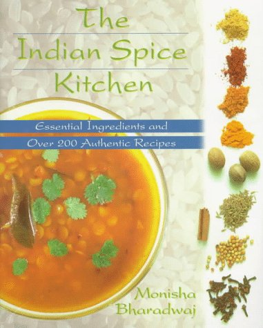 Indian Spice Kitchen: Essential Ingredients and Over 200 Authentic Recipes by Monisha Bharadwaj