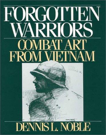 Forgotten Warriors: Combat Art from Vietnam by Dennis L Noble