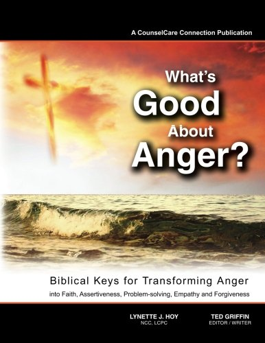 Download What's Good About Anger? Biblical Keys for Transforming Anger: Into Faith, Assertiveness, Problem-Solving, Empathy & Forgiveness pdf