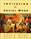 Invitation to Social Work, Haynes, Karen S. and Holmes, Karen A., 0801304059