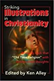 Striking Illustrations in Christianity, Ken B. Alley, 0595177182
