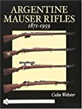 Argentine Mauser Rifles: 1871-1959 (Schiffer Military History Book)